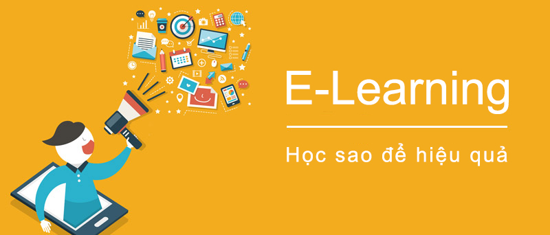 Hoc E-Learning nhu the nao thi hieu qua, Học E-Learning như thế nào thì hiệu quả